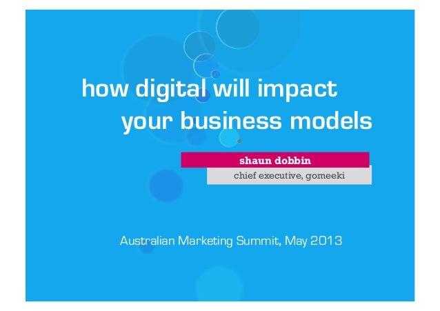 how digital will impact your business models shaun dobbin chief executive, gomeeki  Australian Marketing Summit, May 2013
