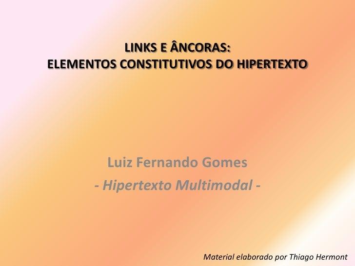LINKS E ÂNCORAS:ELEMENTOS CONSTITUTIVOS DO HIPERTEXTO        Luiz Fernando Gomes      - Hipertexto Multimodal -           ...