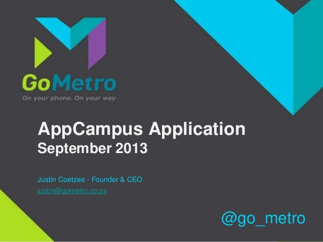 AppCampus Application September 2013 Justin Coetzee - Founder & CEO justin@gometro.co.za @go_metro
