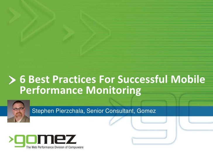 6 Best Practices For Successful Mobile Performance Monitoring<br />Stephen Pierzchala, Senior Consultant, Gomez<br />