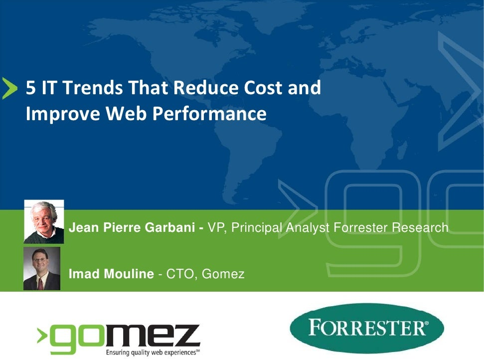 5 IT Trends That Reduce Cost and  Improve Web Performance          Jean Pierre Garbani - VP, Principal Analyst Forrester R...
