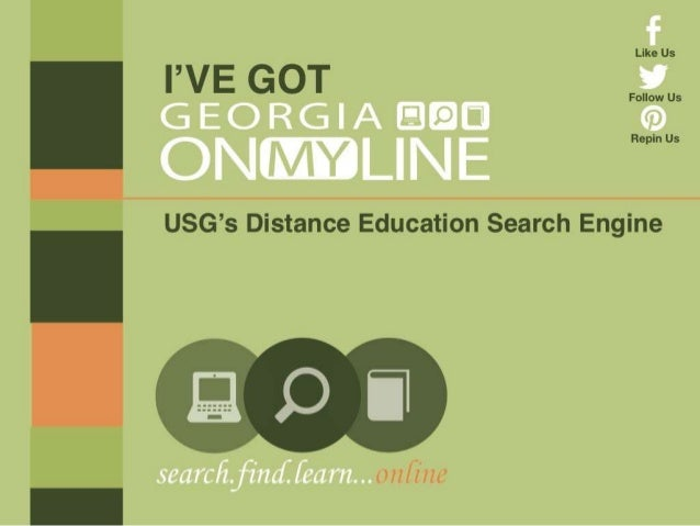 What is Georgia ONmyLINE?  …a place to search  For what?  …online programs and courses  From where?  …all University Syste...