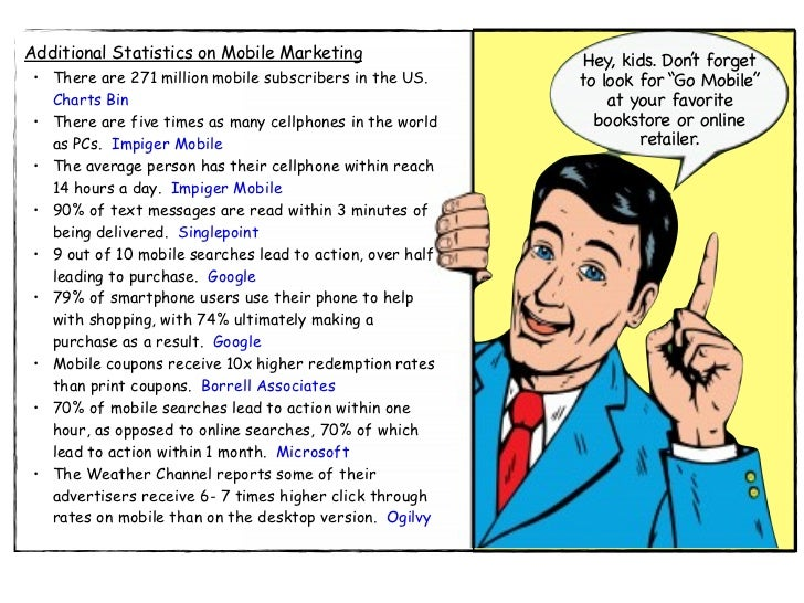 Additional Statistics on Mobile Marketing                   Hey, kids. Don't forget • There are 271 million mobile subscri...
