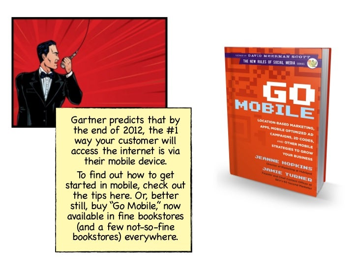 Gartner predicts that by  the end of 2012, the #1   way your customer will  access the internet is via     their mobile de...