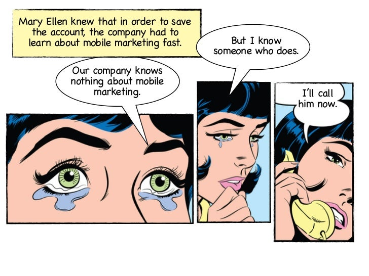 Mary Ellen knew that in order to save  the account, the company had to learn about mobile marketing fast.        But I kno...