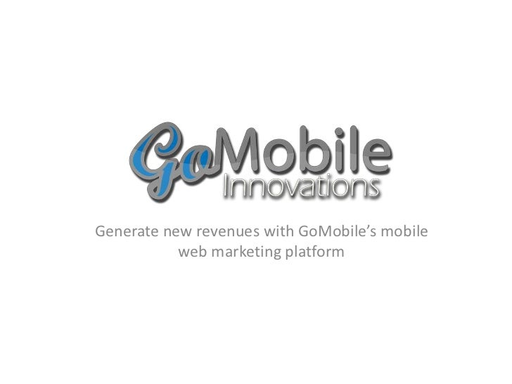 Generate new revenues with GoMobile's mobile           web marketing platform