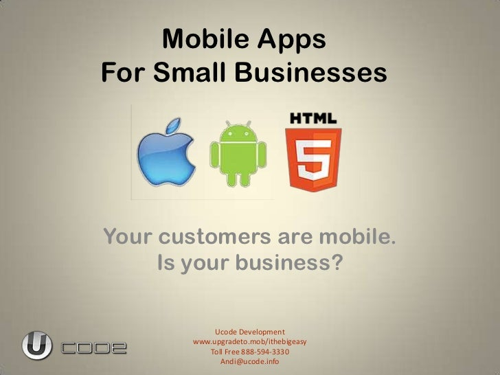 Mobile AppsFor Small BusinessesYour customers are mobile.     Is your business?            Ucode Development       www.upg...