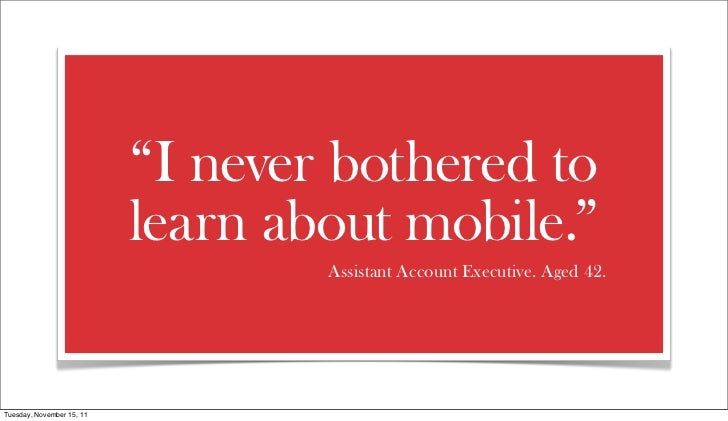"""""""I never bothered to                           learn about mobile.""""                                   Assistant Account Ex..."""