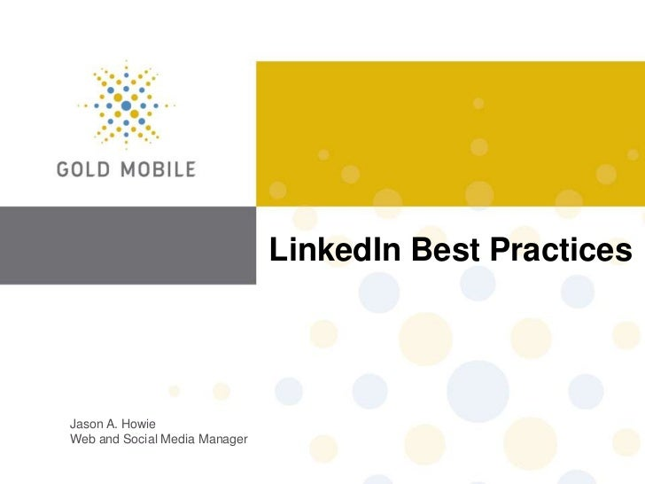 LinkedIn Best PracticesJason A. HowieWeb and Social Media Manager