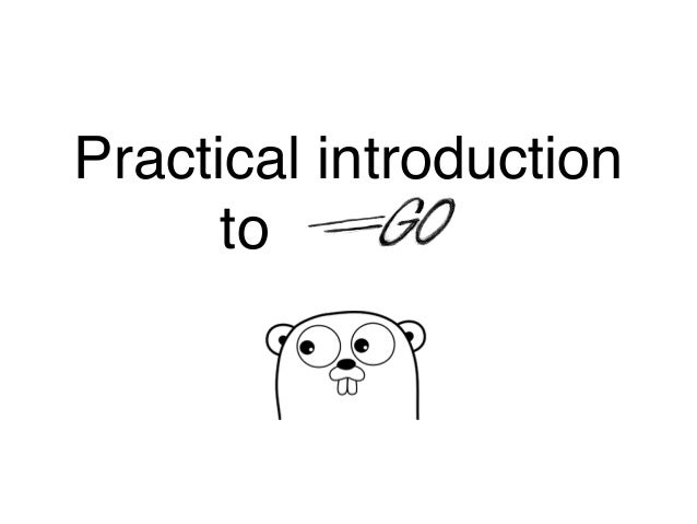 Practical introduction to Golang
