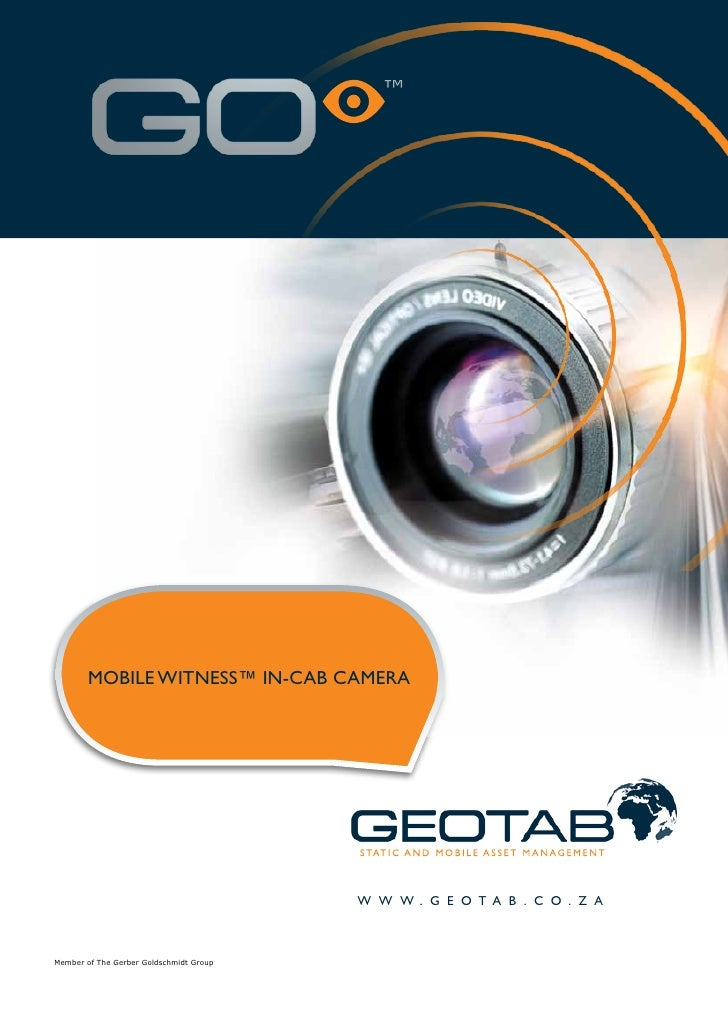 ™        mobile witness™ in-cab camera                                         w w w . g e o t a b . c o . z aMember of Th...