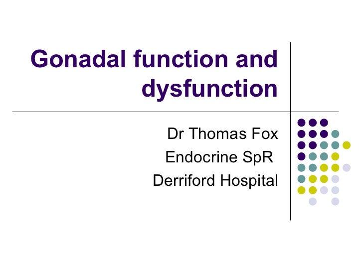 Gonadal function and dysfunction Dr Thomas Fox Endocrine SpR  Derriford Hospital