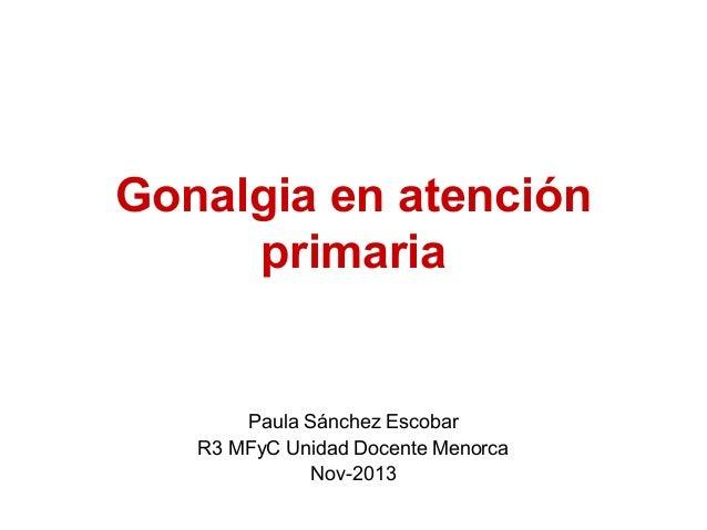 Gonalgia en atención primaria  Paula Sánchez Escobar R3 MFyC Unidad Docente Menorca Nov-2013