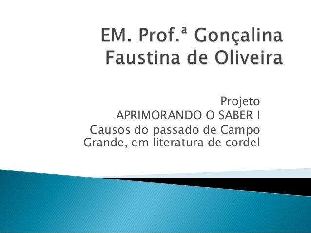 Projeto     APRIMORANDO O SABER I Causos do passado de CampoGrande, em literatura de cordel