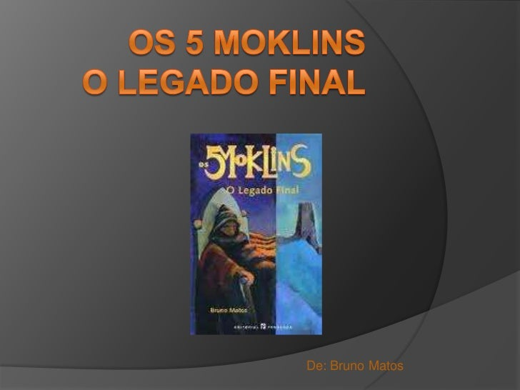 Os 5 moklins o legado final<br />De: Bruno Matos<br />