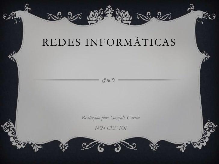 REDES INFORMÁTICAS     Realizado por: Gonçalo Garcia           Nº24 CEF 1OI