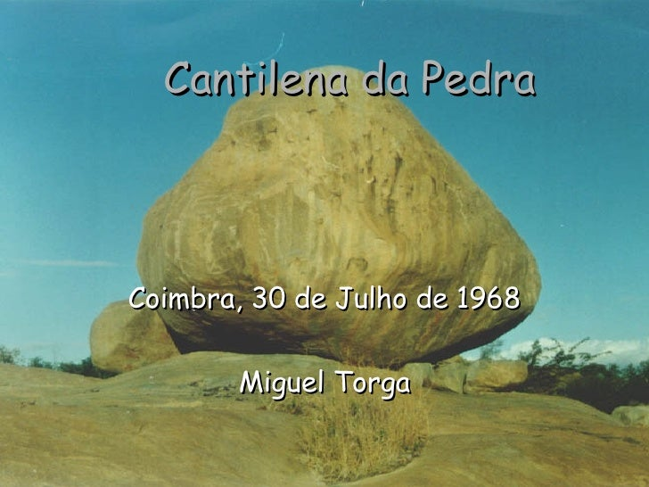 Cantilena da Pedra Coimbra, 30 de Julho de 1968 Miguel Torga