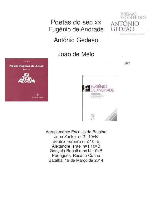 Poetas do sec.xx Eugénio de Andrade António Gedeão João de Melo Agrupamento Escolas da Batalha June Zanker n¤21 10¤B Beatr...