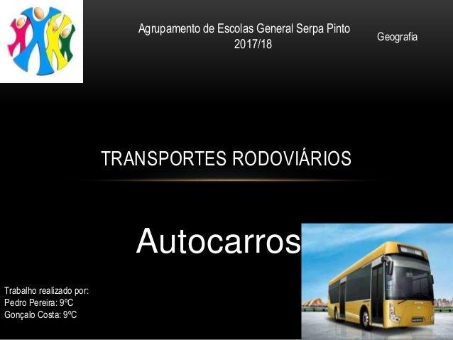 Autocarros TRANSPORTES RODOVIÁRIOS Agrupamento de Escolas General Serpa Pinto 2017/18 Trabalho realizado por: Pedro Pereir...