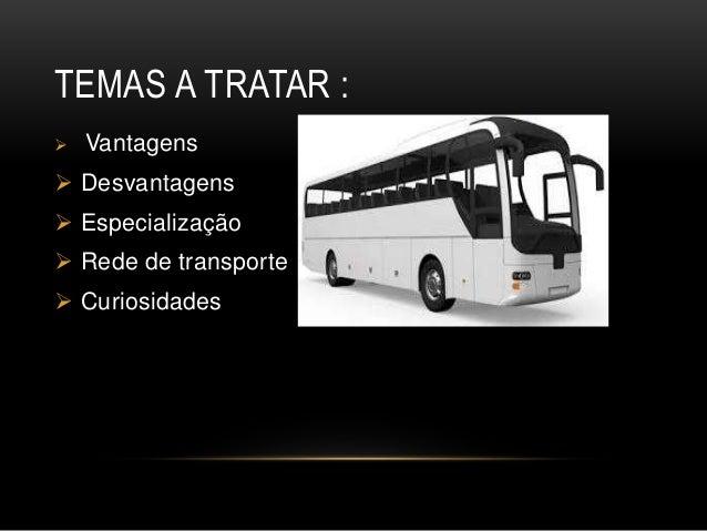 TEMAS A TRATAR :  Vantagens  Desvantagens  Especialização  Rede de transporte  Curiosidades