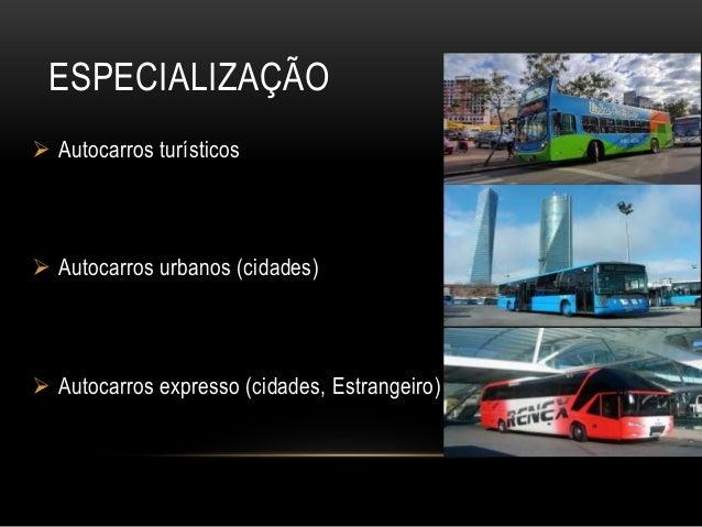 ESPECIALIZAÇÃO  Autocarros turísticos  Autocarros urbanos (cidades)  Autocarros expresso (cidades, Estrangeiro)