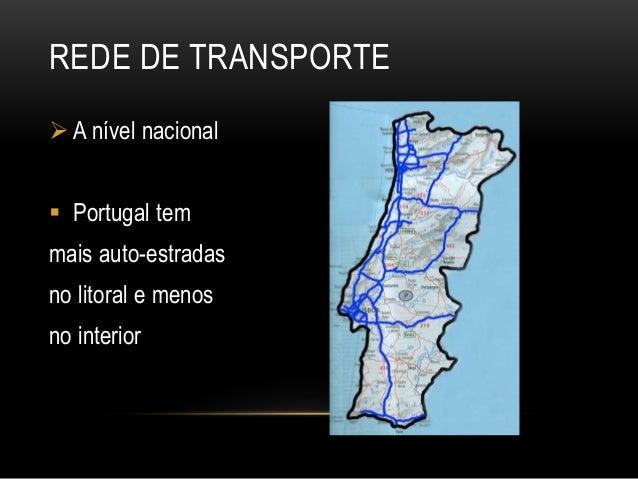 REDE DE TRANSPORTE  A nível nacional  Portugal tem mais auto-estradas no litoral e menos no interior