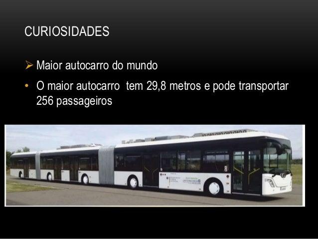 CURIOSIDADES  Maior autocarro do mundo • O maior autocarro tem 29,8 metros e pode transportar 256 passageiros