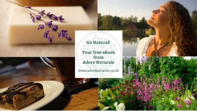 Go Natural! Your free eBook from Adore Naturals www.adorenaturals.co.uk