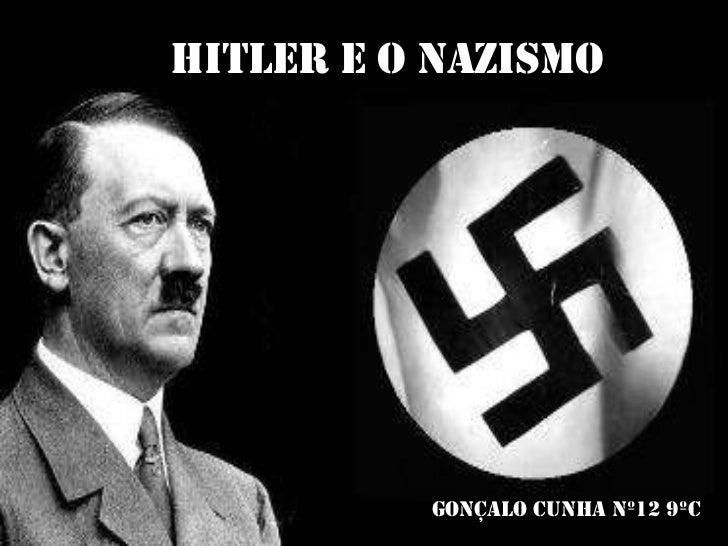Hitler e o Nazismo<br />Gonçalo Cunha Nº12 9ºC<br />