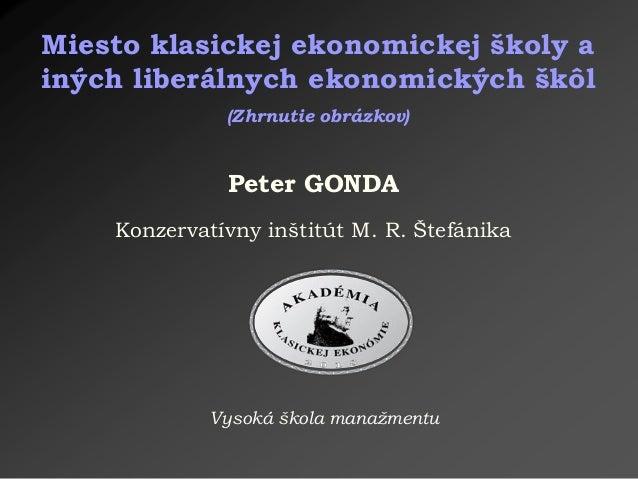 Peter GONDA Konzervatívny inštitút M. R. Štefánika Miesto klasickej ekonomickej školy a iných liberálnych ekonomických škô...