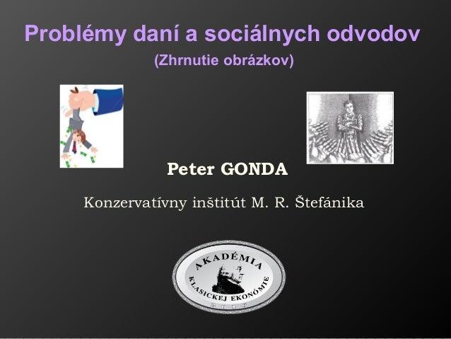 Peter GONDA Konzervatívny inštitút M. R. Štefánika Problémy daní a sociálnych odvodov (Zhrnutie obrázkov)