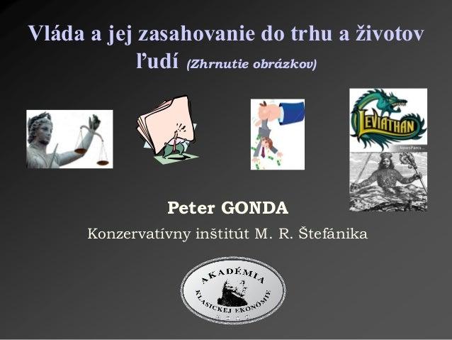 Peter GONDA Konzervatívny inštitút M. R. Štefánika Vláda a jej zasahovanie do trhu a životov ľudí (Zhrnutie obrázkov)