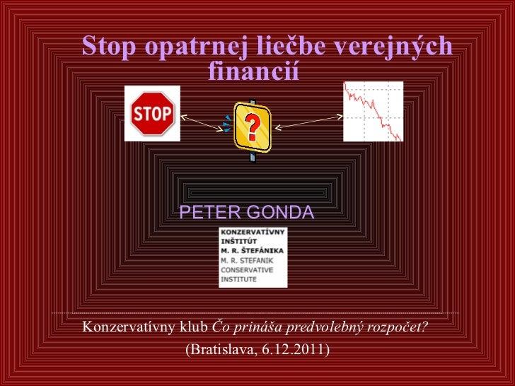 Stop opatrnej liečbe verejných financií    Konzervatívny klub  Čo prináša predvolebný rozpočet?  (Bratislava, 6.12.2011)...