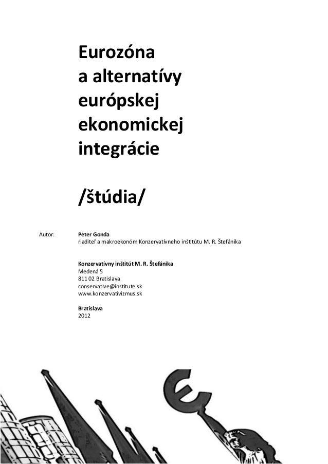 Eurozóna a alternatívy európskej ekonomickej integrácie /štúdia/ Autor: Peter Gonda riaditeľ a makroekonóm Konzervatívneho...