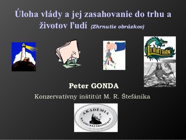 Úloha vlády a jej zasahovanie do trhu a     životov ľudí (Zhrnutie obrázkov)               Peter GONDA    Konzervatívny in...