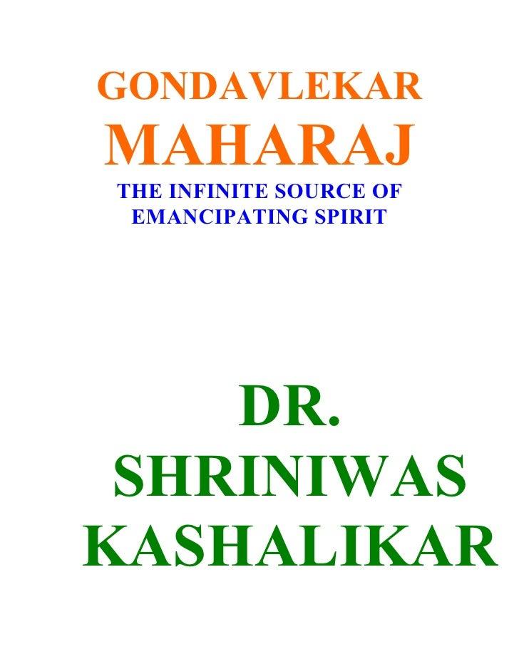 GONDAVLEKAR MAHARAJ THE INFINITE SOURCE OF  EMANCIPATING SPIRIT         DR.  SHRINIWAS KASHALIKAR