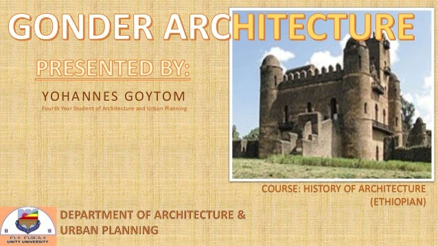 COURSE: HISTORY OF ARCHITECTURE  (ETHIOPIAN)  YOHANNES GOYTOM  Fourth Year Student of Architecture and Urban Planning