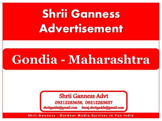 Shrii Ganness Advertisement Gondia - Maharashtra Shrii Ganness Advt  09212283658, 09212283657  shriigadds@gmail.com  Suraj...