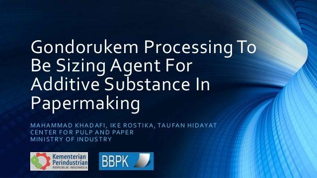 Gondorukem Processing To Be Sizing Agent For Additive Substance In Papermaking MAHAMMAD KHADAFI, IKE ROSTIKA, TAUFAN HIDAY...
