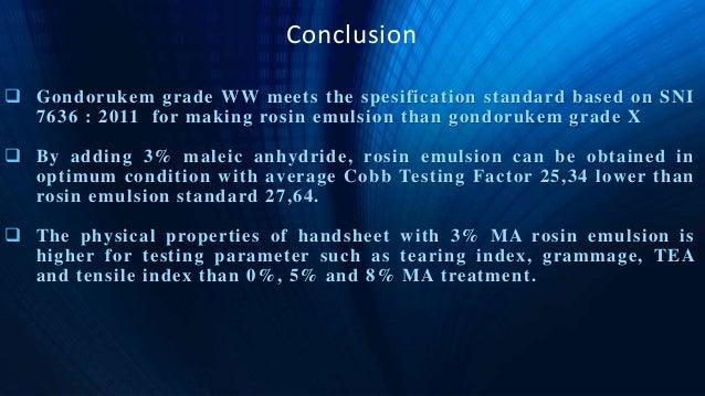 Conclusion  Gondorukem grade WW meets the spesification standard based on SNI 7636 : 2011 for making rosin emulsion than ...