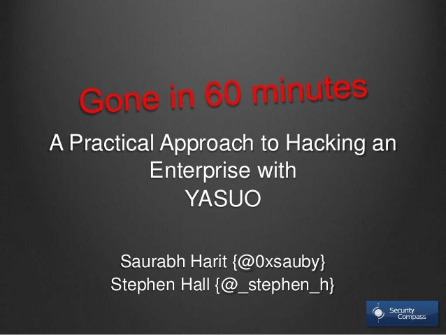 A Practical Approach to Hacking an  Enterprise with  YASUO  Saurabh Harit {@0xsauby}  Stephen Hall {@_stephen_h}