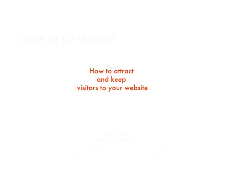 Gone in 60 seconds                    How to attract                      and keep              visitors to your website  ...