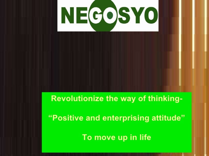 """Revolutionize the way of thinking- """" Positive and enterprising attitude"""" To move up in life"""