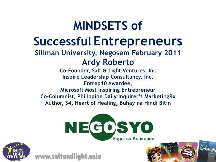 MINDSETS ofSuccessful EntrepreneursSiliman University, Negosem February 2011                 Ardy Roberto        Co-Founde...