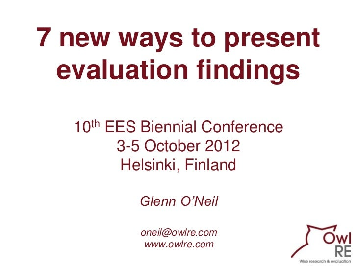 7 new ways to present  evaluation findings  10th EES Biennial Conference        3-5 October 2012         Helsinki, Finland...