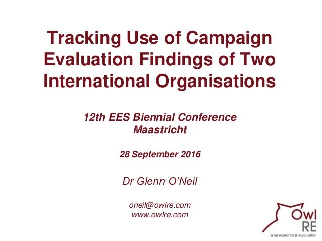 Tracking Use of Campaign Evaluation Findings of Two International Organisations 12th EES Biennial Conference Maastricht 28...