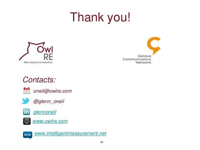 10 Thank you! oneil@owlre.com glennoneil www.owlre.com @glenn_oneil www.intelligentmeasurement.net Contacts: