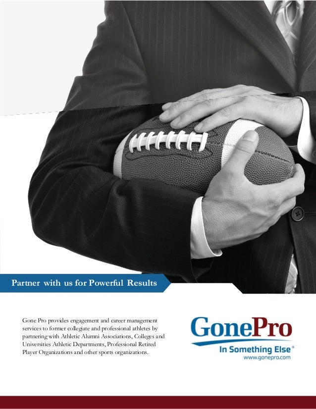 Partner with us for Powerful Results Gone Pro provides engagement and career management services to former collegiate and ...