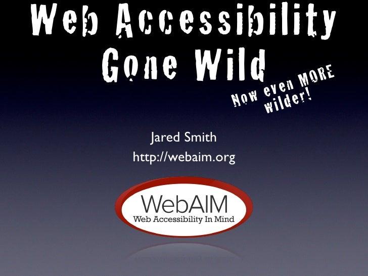 Web Accessibility    Gone Wilde v e n M!O R E            w             No wilder             Jared Smith          http://w...