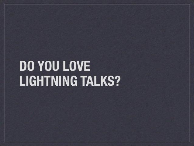 DO YOU LOVE LIGHTNING TALKS?